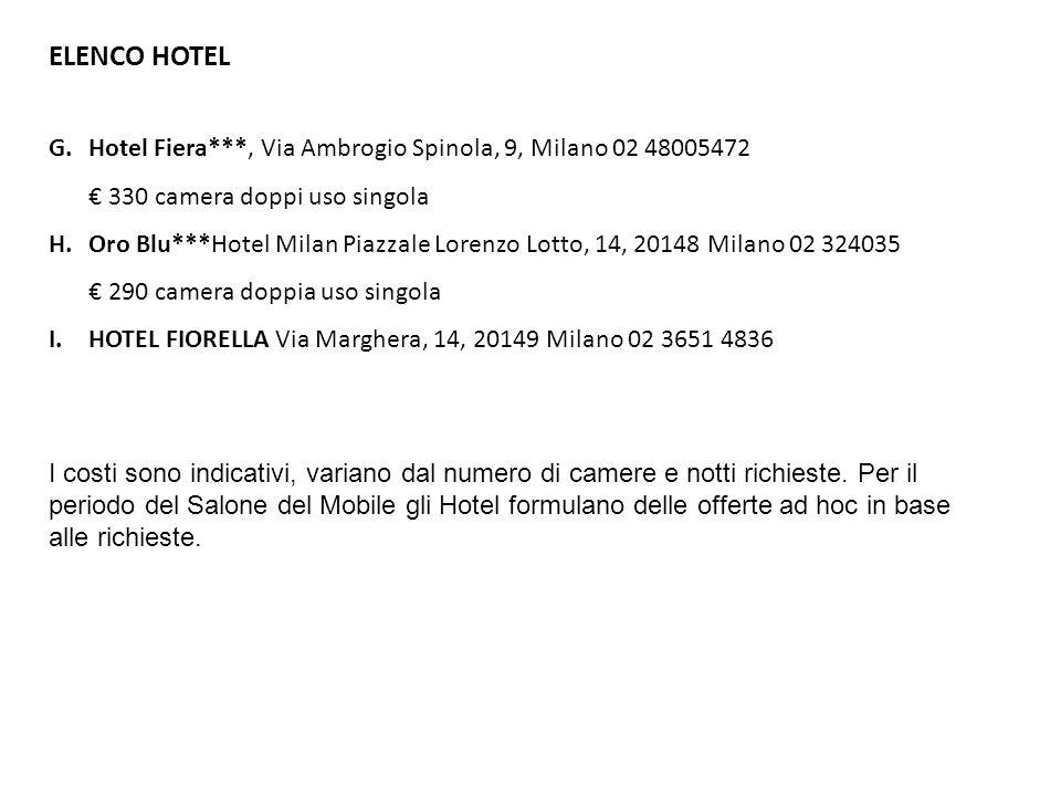 ELENCO HOTEL G.Hotel Fiera***, Via Ambrogio Spinola, 9, Milano 02 48005472 330 camera doppi uso singola H.Oro Blu***Hotel Milan Piazzale Lorenzo Lotto