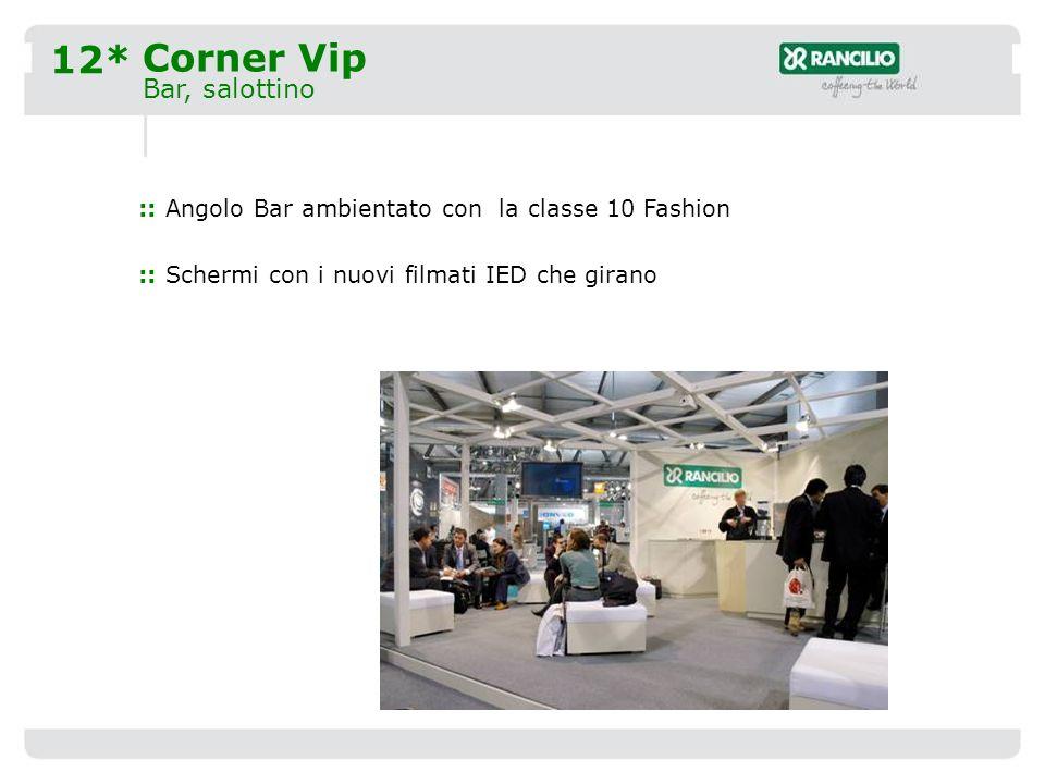 12* Corner Vip Bar, salottino :: Angolo Bar ambientato con la classe 10 Fashion :: Schermi con i nuovi filmati IED che girano