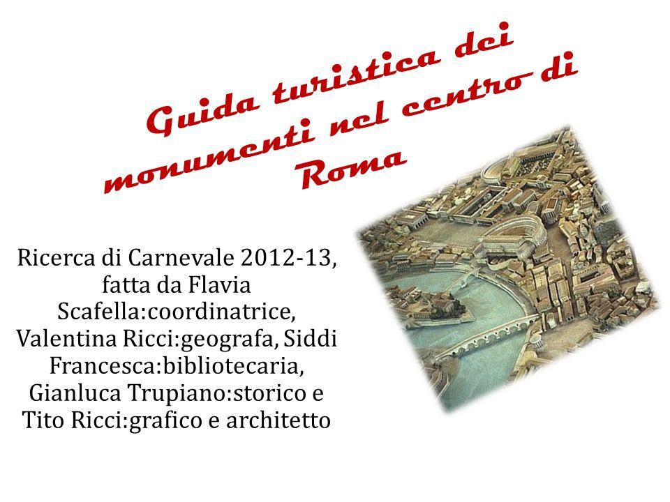 Guida turistica dei monumenti nel centro di Roma Ricerca di Carnevale 2012-13, fatta da Flavia Scafella:coordinatrice, Valentina Ricci:geografa, Siddi