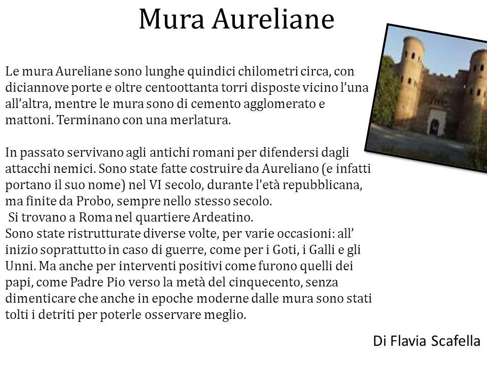 Mura Aureliane Le mura Aureliane sono lunghe quindici chilometri circa, con diciannove porte e oltre centoottanta torri disposte vicino luna allaltra,
