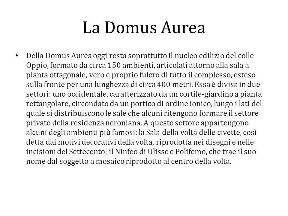 La Domus Aurea Della Domus Aurea oggi resta soprattutto il nucleo edilizio del colle Oppio, formato da circa 150 ambienti, articolati attorno alla sal