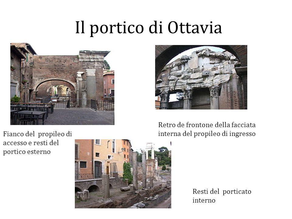 Il portico di Ottavia Fianco del propileo di accesso e resti del portico esterno Retro de frontone della facciata interna del propileo di ingresso Res