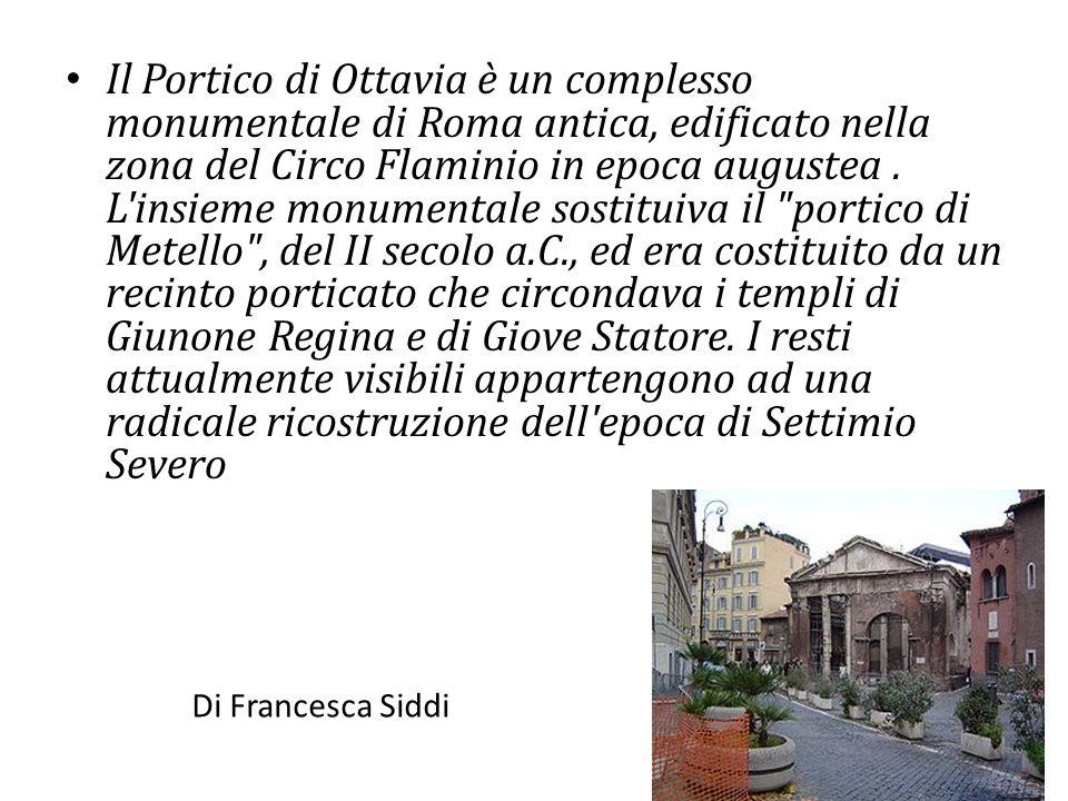 Il Portico di Ottavia è un complesso monumentale di Roma antica, edificato nella zona del Circo Flaminio in epoca augustea. L'insieme monumentale sost