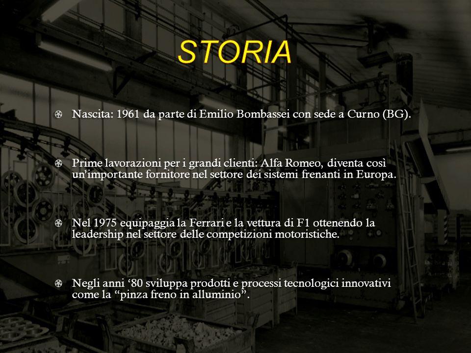 Nascita: 1961 da parte di Emilio Bombassei con sede a Curno (BG). Prime lavorazioni per i grandi clienti: Alfa Romeo, diventa così unimportante fornit