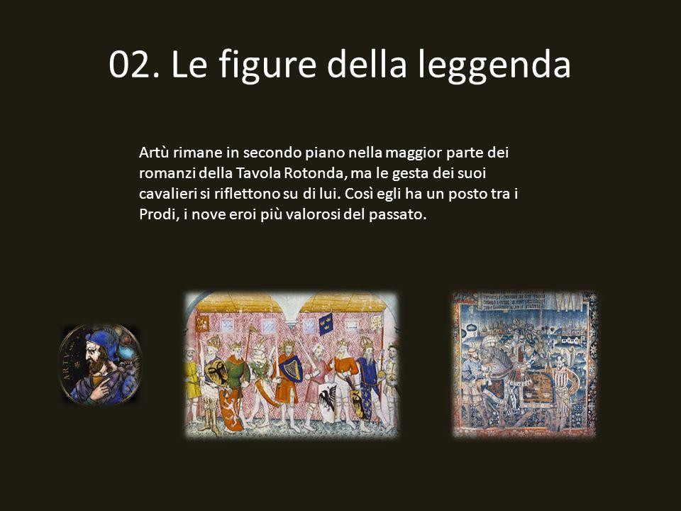 02. Le figure della leggenda Artù rimane in secondo piano nella maggior parte dei romanzi della Tavola Rotonda, ma le gesta dei suoi cavalieri si rifl