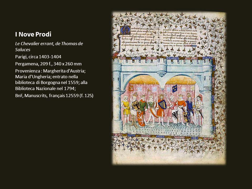 I Nove Prodi Le Chevalier errant, de Thomas de Saluces Parigi, circa 1403-1404 Pergamena, 209 f., 340 x 260 mm Provenienza : Margherita d'Austria; Mar