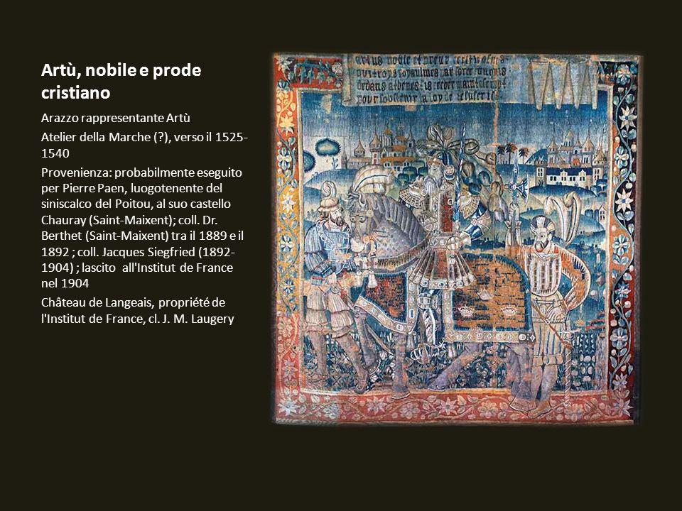 Artù, nobile e prode cristiano Arazzo rappresentante Artù Atelier della Marche (?), verso il 1525- 1540 Provenienza: probabilmente eseguito per Pierre
