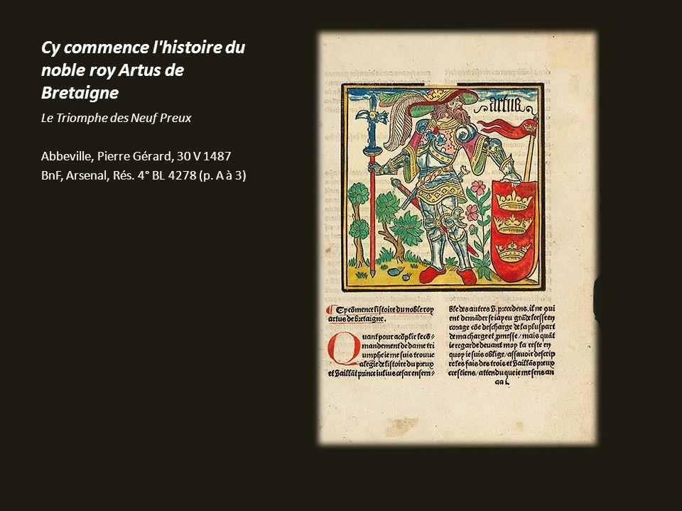 Cy commence l'histoire du noble roy Artus de Bretaigne Le Triomphe des Neuf Preux Abbeville, Pierre Gérard, 30 V 1487 BnF, Arsenal, Rés. 4° BL 4278 (p