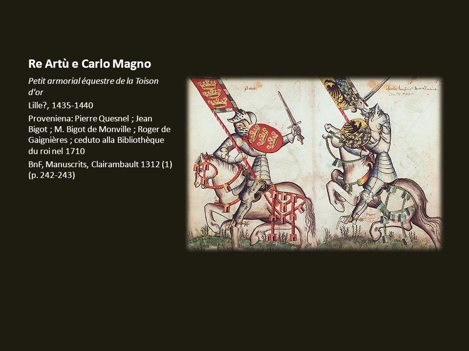 Re Artù e Carlo Magno Petit armorial équestre de la Toison d'or Lille?, 1435-1440 Proveniena: Pierre Quesnel ; Jean Bigot ; M. Bigot de Monville ; Rog