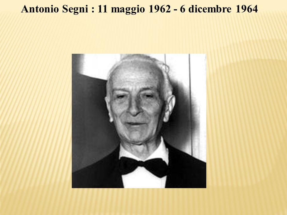 Antonio Segni : 11 maggio 1962 - 6 dicembre 1964