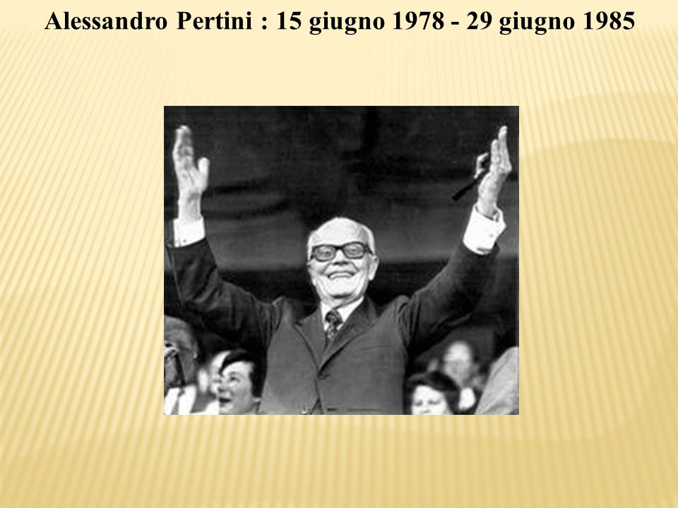 Alessandro Pertini : 15 giugno 1978 - 29 giugno 1985