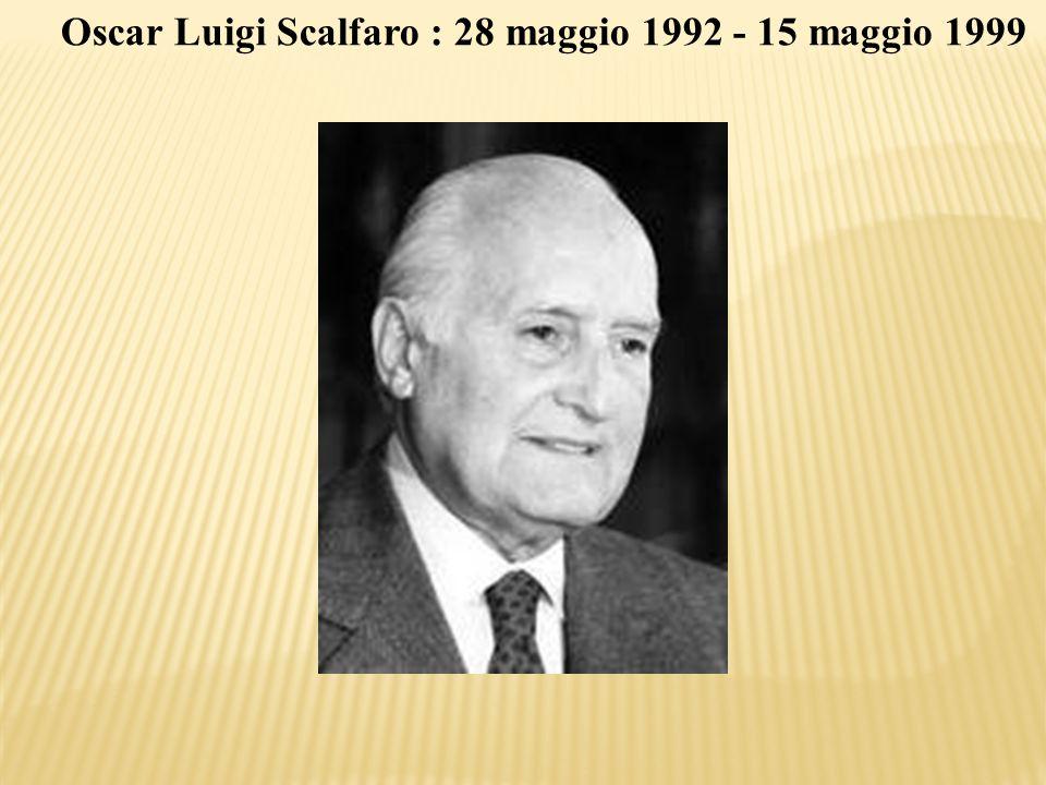Oscar Luigi Scalfaro : 28 maggio 1992 - 15 maggio 1999