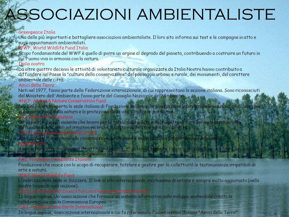 ASSOCIAZIONI AMBIENTALISTE Greenpeace Italia Una delle più importanti e battagliere associazioni ambientaliste. Il loro sito informa sui test e le cam