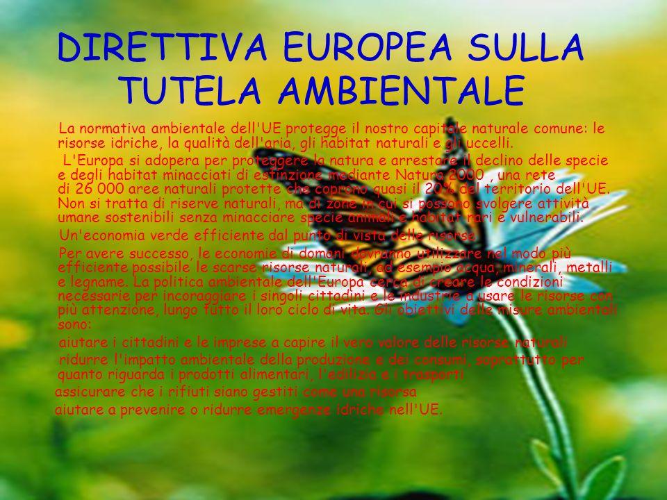 DIRETTIVA EUROPEA SULLA TUTELA AMBIENTALE La normativa ambientale dell'UE protegge il nostro capitale naturale comune: le risorse idriche, la qualità