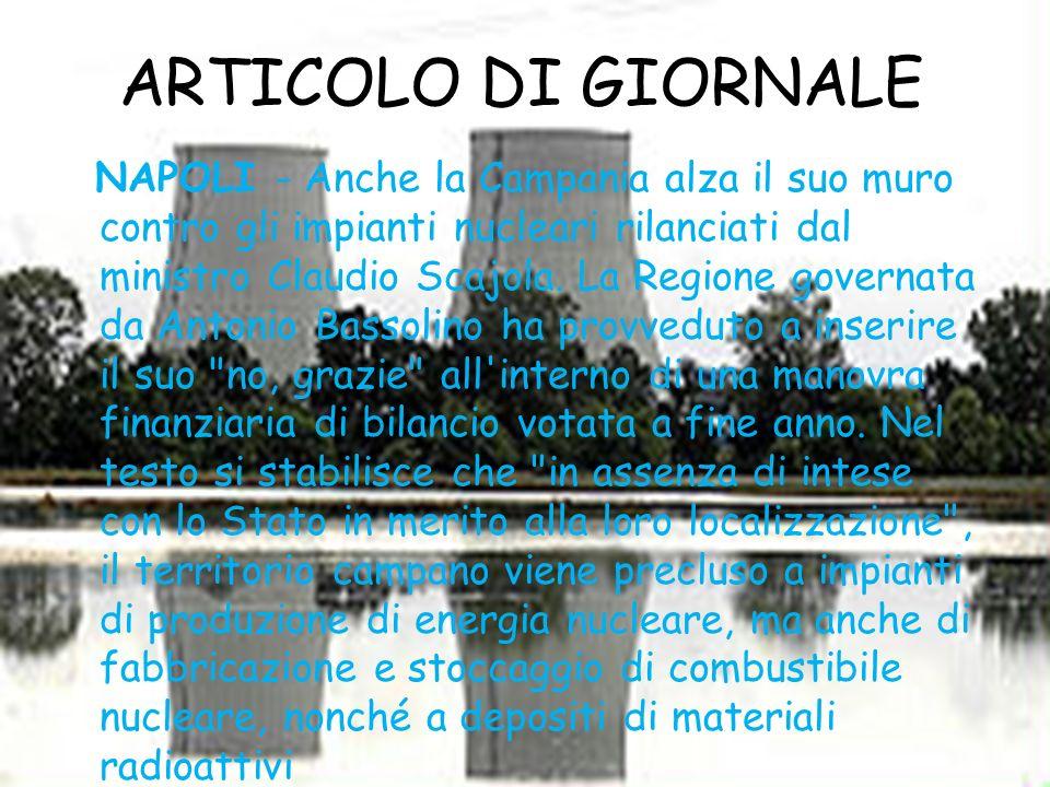 ARTICOLO DI GIORNALE NAPOLI - Anche la Campania alza il suo muro contro gli impianti nucleari rilanciati dal ministro Claudio Scajola. La Regione gove