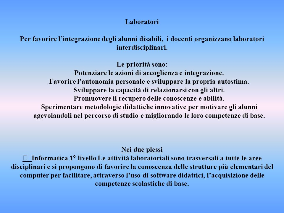Laboratori Per favorire lintegrazione degli alunni disabili, i docenti organizzano laboratori interdisciplinari.