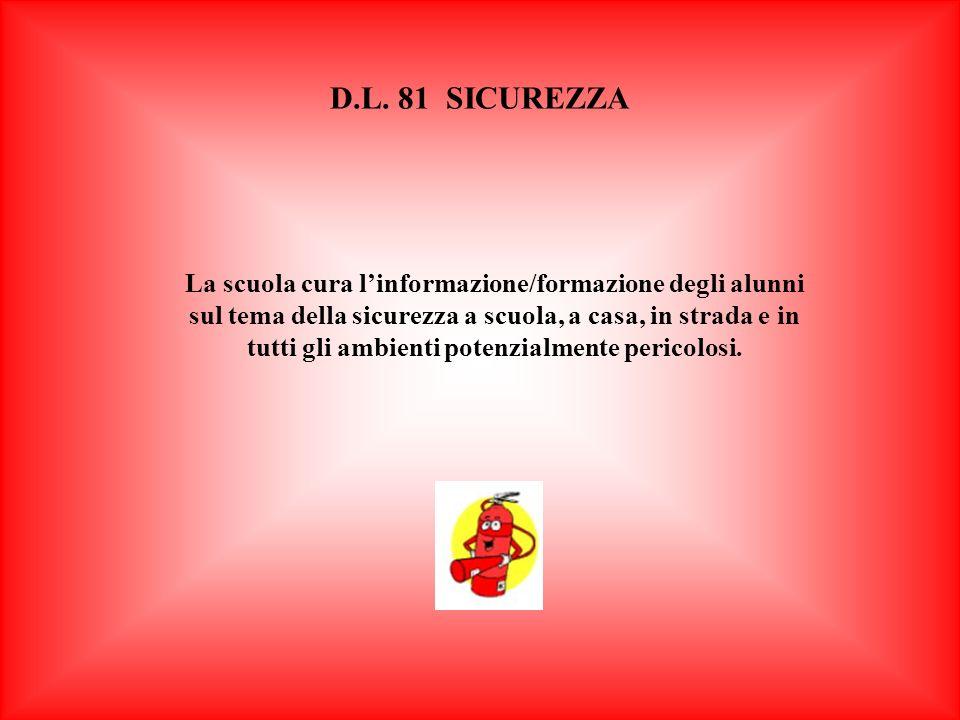 D.L. 81 SICUREZZA La scuola cura linformazione/formazione degli alunni sul tema della sicurezza a scuola, a casa, in strada e in tutti gli ambienti po