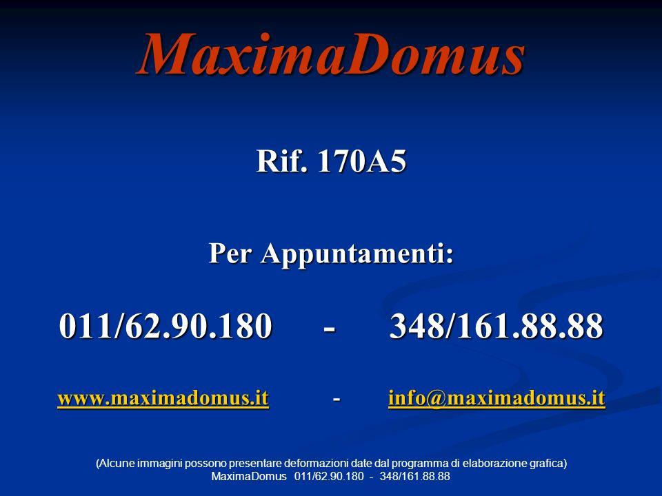 (Alcune immagini possono presentare deformazioni date dal programma di elaborazione grafica) MaximaDomus 011/62.90.180 - 348/161.88.88MaximaDomus Rif.