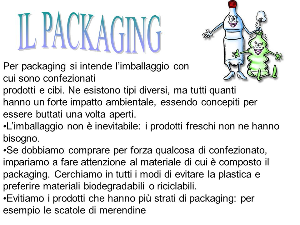 g3 e Per Per packaging si intende limballaggio con cui sono confezionati prodotti e cibi. Ne esistono tipi diversi, ma tutti quanti hanno un forte imp