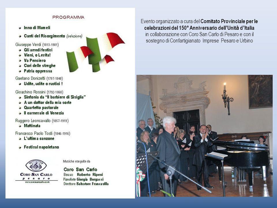 Evento organizzato a cura del Comitato Provinciale per le celebrazioni del 150° Anniversario dell Unit à d Italia in collaborazione con Coro San Carlo di Pesaro e con il sostegno di Confartigianato Imprese Pesaro e Urbino