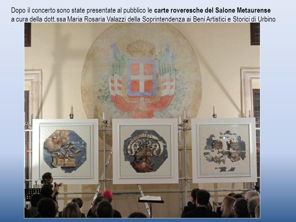 Dopo il concerto sono state presentate al pubblico le carte roveresche del Salone Metaurense a cura della dott.ssa Maria Rosaria Valazzi della Soprintendenza ai Beni Artistici e Storici di Urbino.
