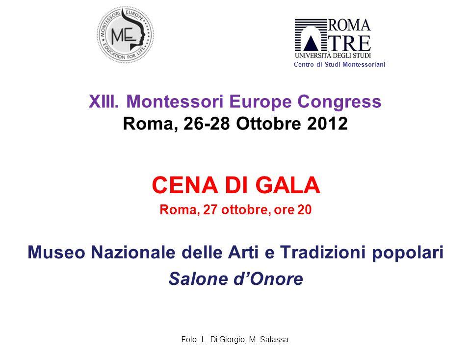 XIII. Montessori Europe Congress Roma, 26-28 Ottobre 2012 CENA DI GALA Roma, 27 ottobre, ore 20 Museo Nazionale delle Arti e Tradizioni popolari Salon
