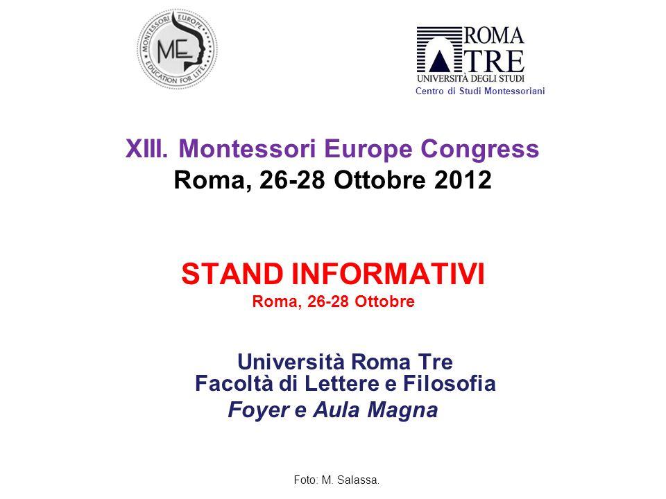 XIII. Montessori Europe Congress Roma, 26-28 Ottobre 2012 STAND INFORMATIVI Roma, 26-28 Ottobre Università Roma Tre Facoltà di Lettere e Filosofia Foy