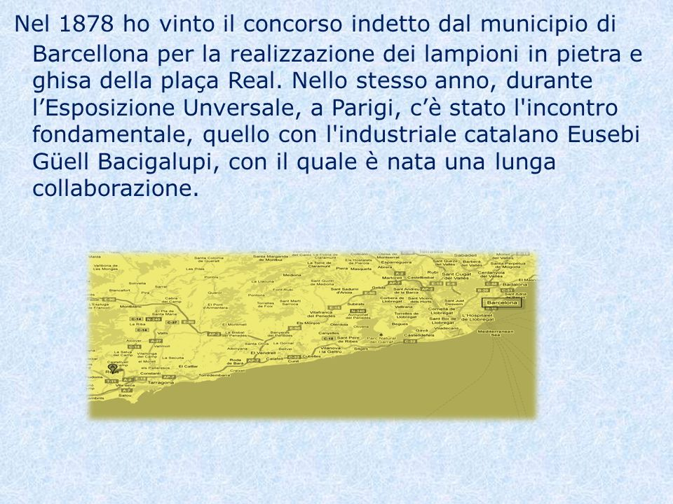 Nel 1878 ho vinto il concorso indetto dal municipio di Barcellona per la realizzazione dei lampioni in pietra e ghisa della plaça Real. Nello stesso a