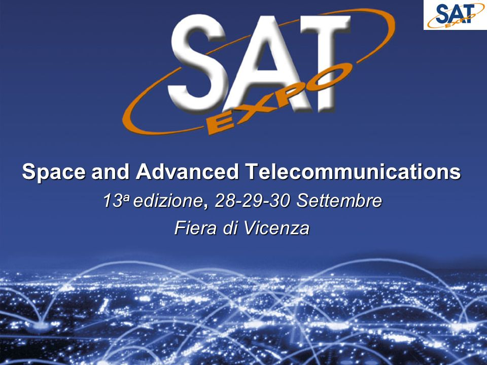 Space and Advanced Telecommunications 13 a edizione, 28-29-30 Settembre Fiera di Vicenza