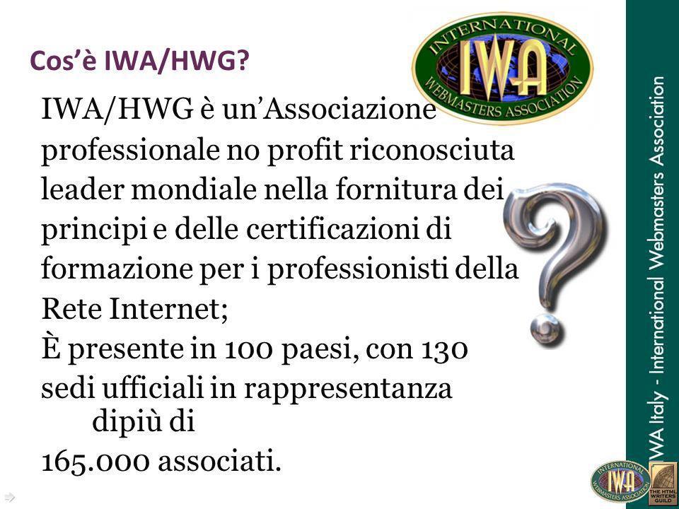 Cosè IWA/HWG? IWA/HWG è un Associazione professionale no profit riconosciuta leader mondiale nella fornitura dei principi e delle certificazioni di fo