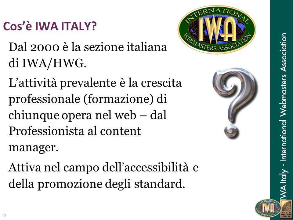 Cosè IWA ITALY? Dal 2000 è la sezione italiana di IWA/HWG. Lattività prevalente è la crescita professionale (formazione) di chiunque opera nel web – d