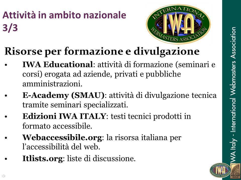 Attività in ambito nazionale 3/3 Risorse per formazione e divulgazione IWA Educational: attività di formazione (seminari e corsi) erogata ad aziende,