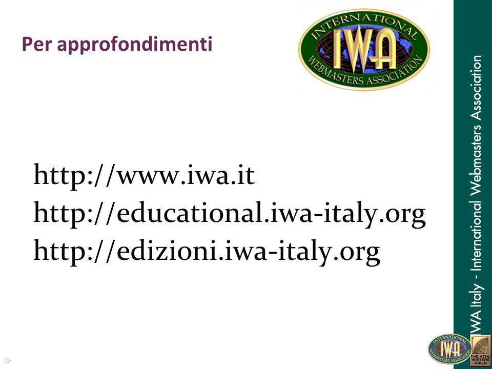 Per approfondimenti http://www.iwa.it http://educational.iwa-italy.org http://edizioni.iwa-italy.org