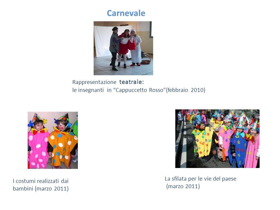 Carnevale I costumi realizzati dai bambini (marzo 2011) Rappresentazione teatrale: le insegnanti in Cappuccetto Rosso(febbraio 2010) La sfilata per le
