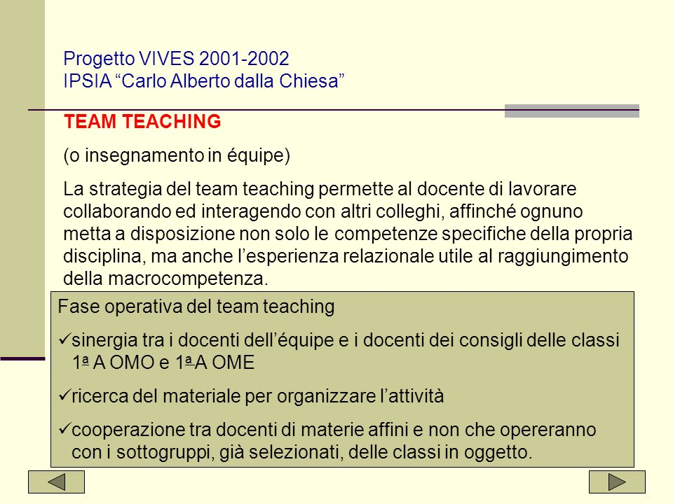 TEAM TEACHING (o insegnamento in équipe) La strategia del team teaching permette al docente di lavorare collaborando ed interagendo con altri colleghi
