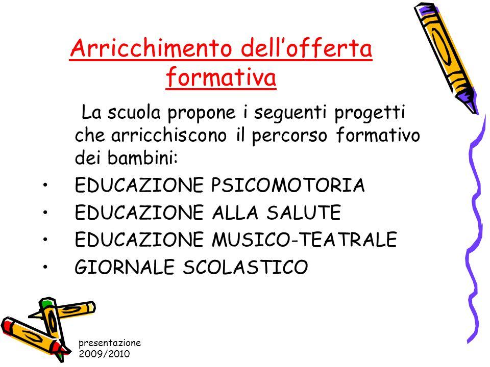 presentazione 2009/2010 Arricchimento dellofferta formativa La scuola propone i seguenti progetti che arricchiscono il percorso formativo dei bambini: