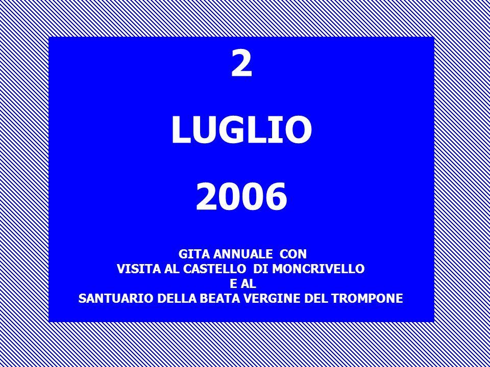 2 LUGLIO 2006 GITA ANNUALE CON VISITA AL CASTELLO DI MONCRIVELLO E AL SANTUARIO DELLA BEATA VERGINE DEL TROMPONE