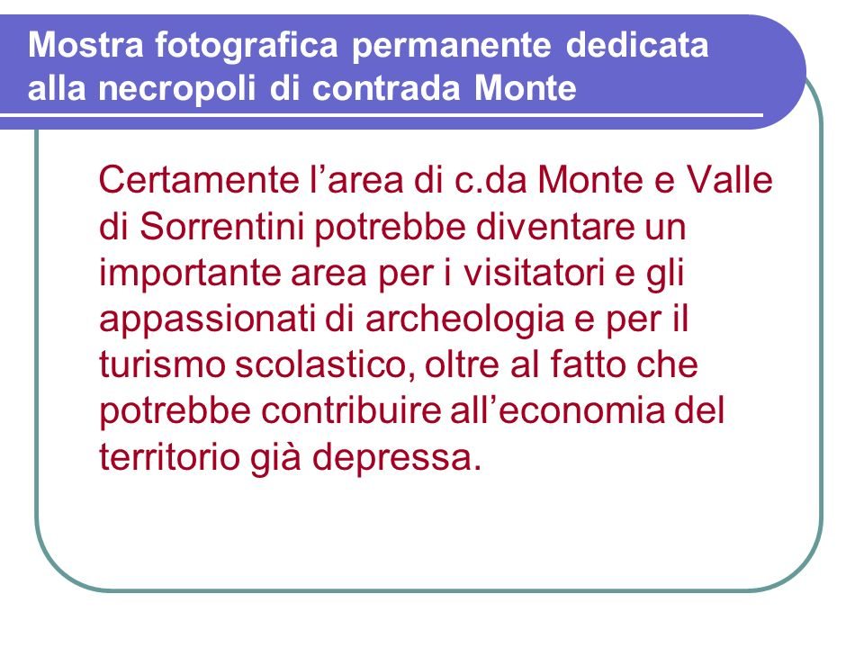 Mostra fotografica permanente dedicata alla necropoli di contrada Monte Le foto riguardano le grotte e la chiesetta rupestre. Secondo alcuni studiosi