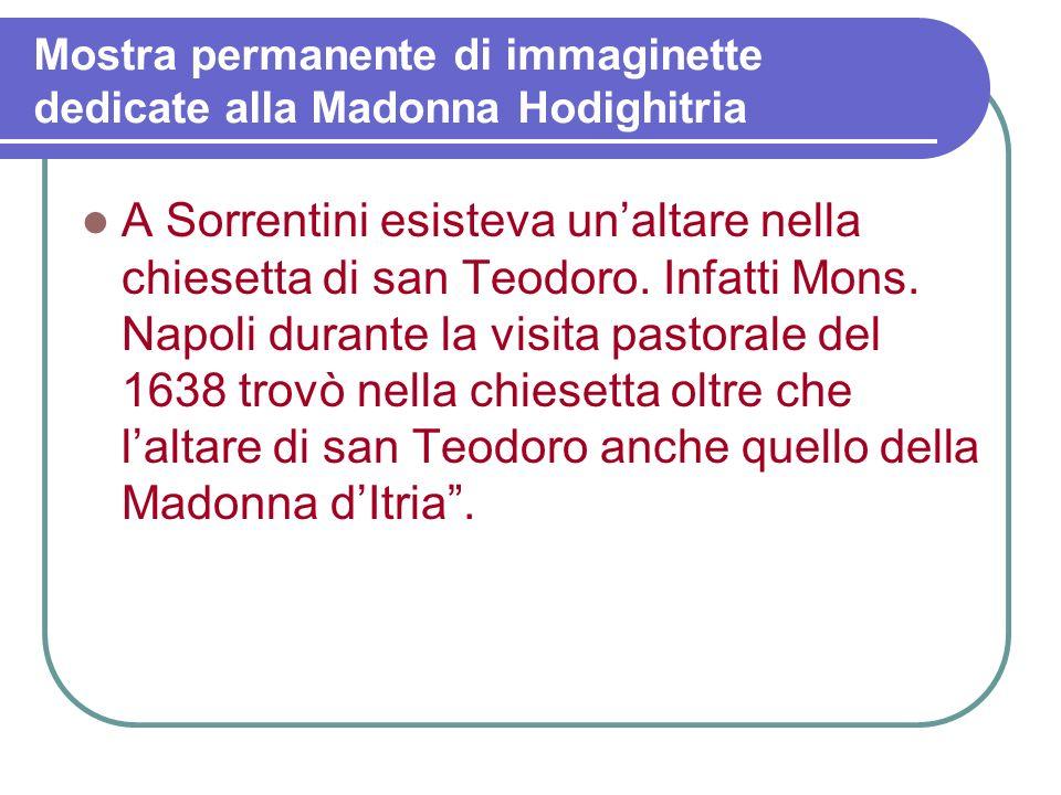 Mostra permanente di immaginette dedicate alla Madonna Hodighitria A Sorrentini esisteva unaltare nella chiesetta di san Teodoro.