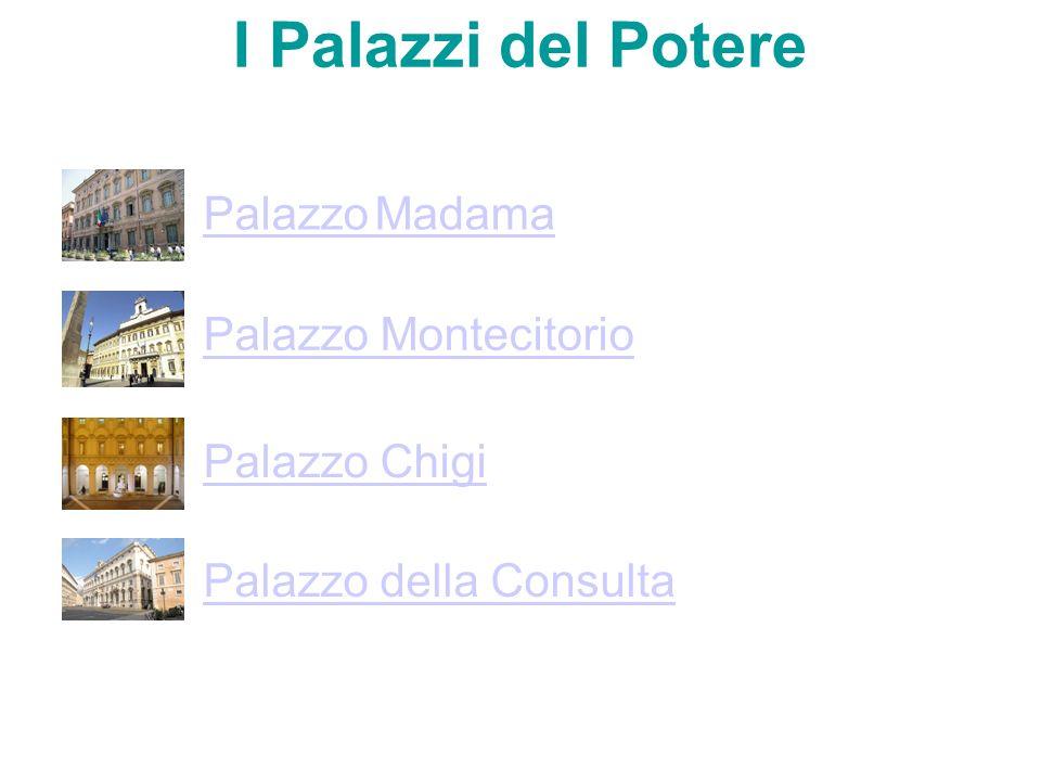 I Palazzi del Potere Palazzo Madama Palazzo Montecitorio Palazzo Chigi Palazzo della Consulta