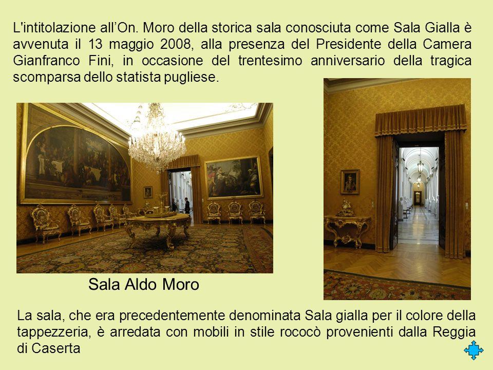 L'intitolazione allOn. Moro della storica sala conosciuta come Sala Gialla è avvenuta il 13 maggio 2008, alla presenza del Presidente della Camera Gia
