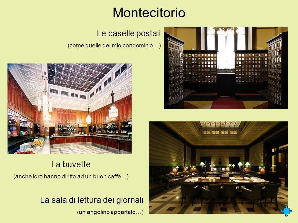Montecitorio La buvette (anche loro hanno diritto ad un buon caffè…) Le caselle postali (come quelle del mio condominio…) La sala di lettura dei giorn