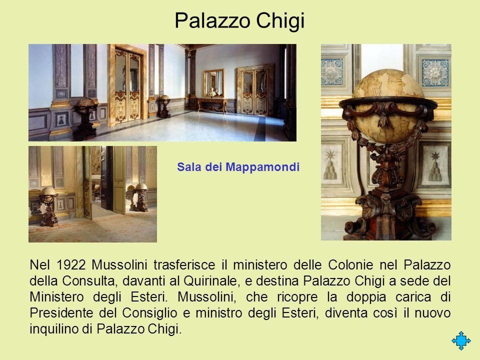 Palazzo Chigi Nel 1922 Mussolini trasferisce il ministero delle Colonie nel Palazzo della Consulta, davanti al Quirinale, e destina Palazzo Chigi a se