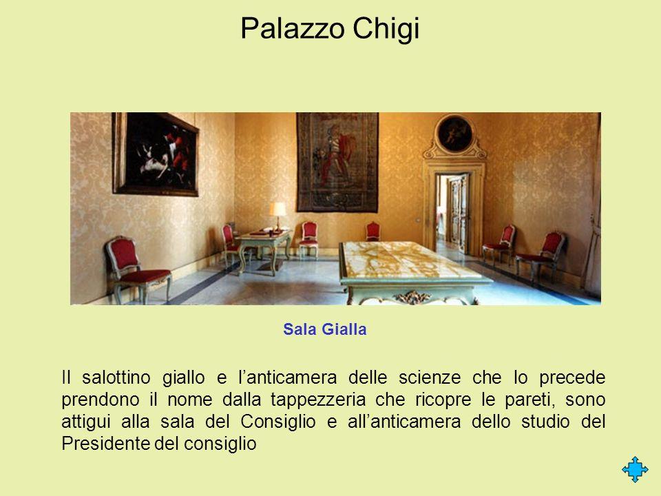 Palazzo Chigi Il salottino giallo e lanticamera delle scienze che lo precede prendono il nome dalla tappezzeria che ricopre le pareti, sono attigui al