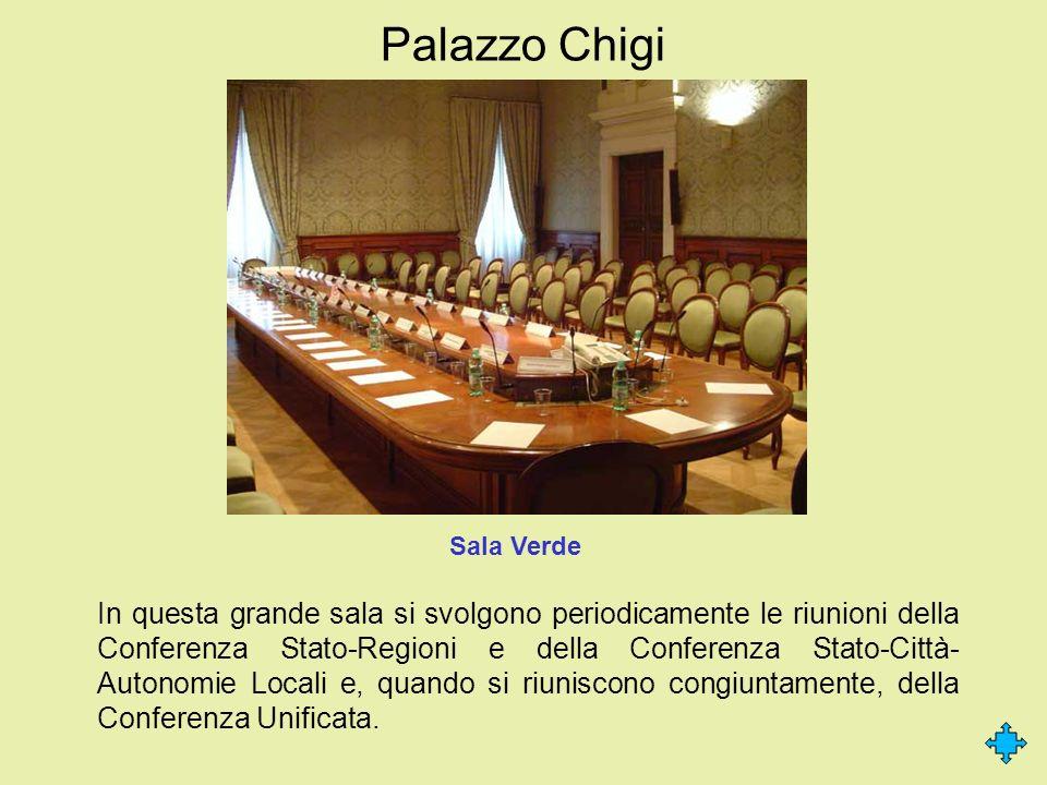 Palazzo Chigi In questa grande sala si svolgono periodicamente le riunioni della Conferenza Stato-Regioni e della Conferenza Stato-Città- Autonomie Lo