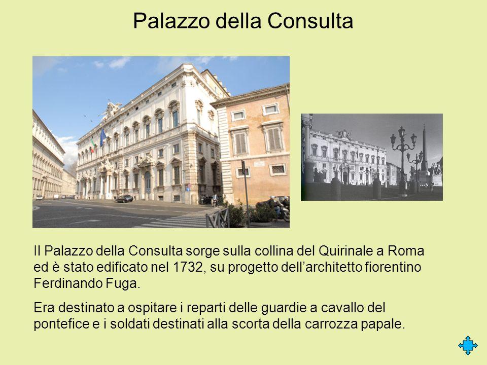 Palazzo della Consulta Il Palazzo della Consulta sorge sulla collina del Quirinale a Roma ed è stato edificato nel 1732, su progetto dellarchitetto fi