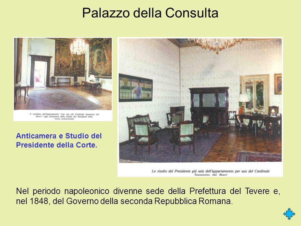 Palazzo della Consulta Nel periodo napoleonico divenne sede della Prefettura del Tevere e, nel 1848, del Governo della seconda Repubblica Romana. Anti