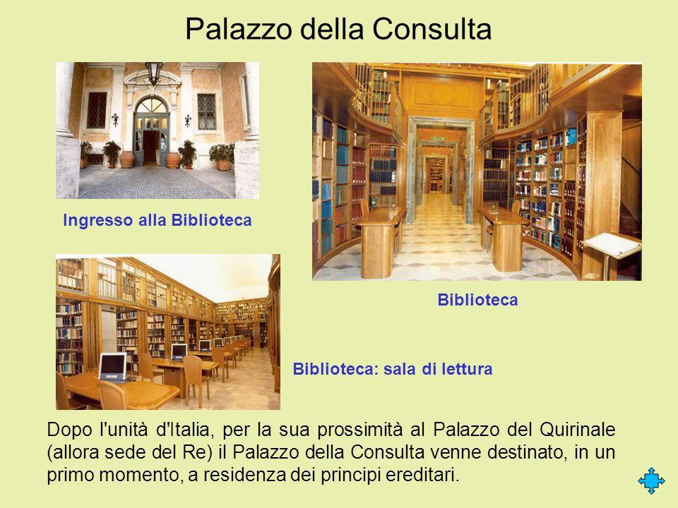 Palazzo della Consulta Dopo l'unità d'Italia, per la sua prossimità al Palazzo del Quirinale (allora sede del Re) il Palazzo della Consulta venne dest