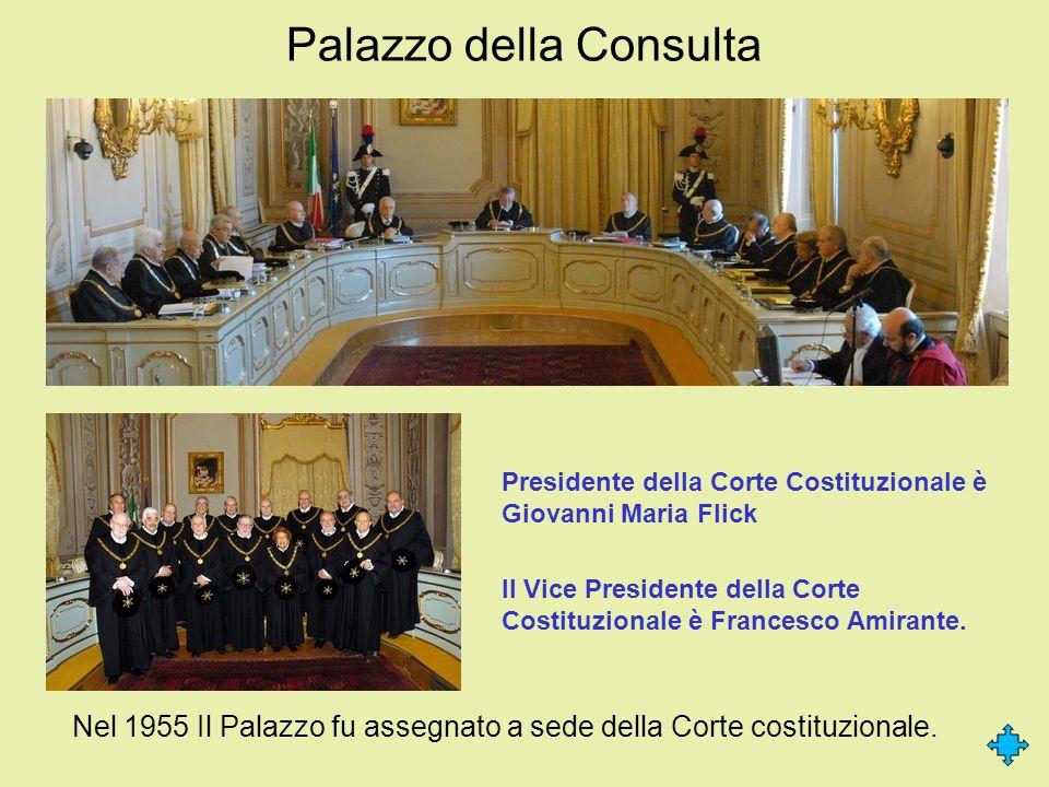 Palazzo della Consulta Nel 1955 Il Palazzo fu assegnato a sede della Corte costituzionale. Presidente della Corte Costituzionale è Giovanni Maria Flic