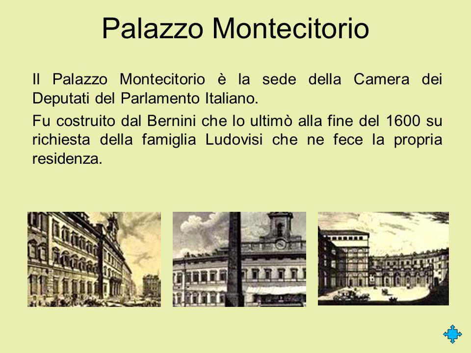 Palazzo Montecitorio Il Palazzo Montecitorio è la sede della Camera dei Deputati del Parlamento Italiano. Fu costruito dal Bernini che lo ultimò alla